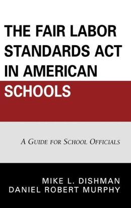 The Fair Labor Standards Act in American Schools: A Guide for School Officials