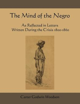 The Mind Of The Negro As Reflected In Letters Written During The Crisis 1800-1860