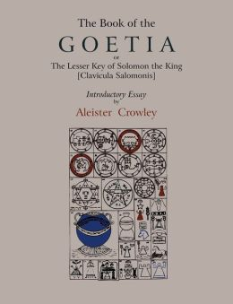 The Book Of Goetia, Or The Lesser Key Of Solomon The King [Clavicula Salomonis]. Introductory Essay By Aleister Crowley.