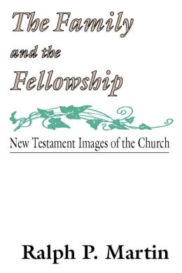 The Family and the Fellowship: New Testament Images of the Church