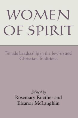 Women of Spirit: Female Leadership in the Jewish and Christian Traditions