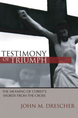 Testimony of Triumph: The Meaning of Christ's Words from the Cross