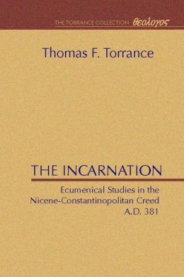 The Incarnation: Ecumenical Studies in the Nicene-Constantinopolitan Creed