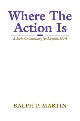 Where the Action is: A Bible Commentary for Laymen/Mark