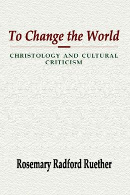 To Change the World: Christology and Cultural Criticism