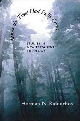 When the Time Had Fully Come: Studies in New Testament Theology Herman N. Ridderbos