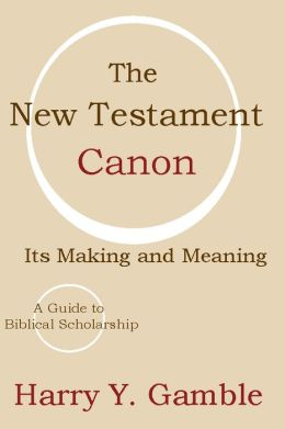 The New Testament Canon: Its Making and Meaning