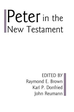 Peter in the New Testament: A Collaborative Assessment by Protestant and Roman Catholic Scholars