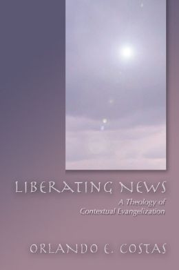 Liberating News: A Theology of Contextual Evangelization