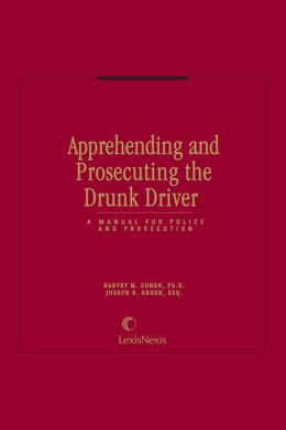 Apprehending and Prosecuting the Drunk Driver: A Manual for Police and Prosecution