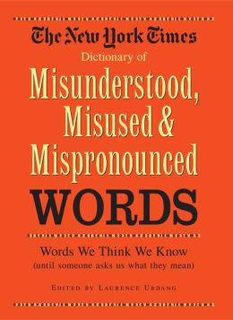 New York Times Dictionary of Misunderstood, Misused, and Mispronounced Words