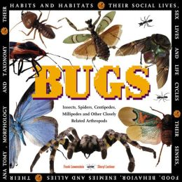 Bugs: Insects, Spiders, Centipedes, Millipedes and Other Closely Related Arthropods