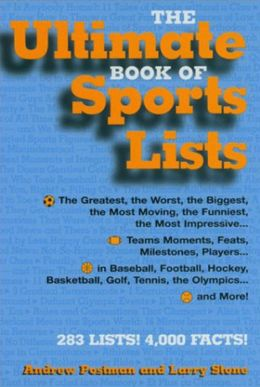 Ultimate Book of Sports Lists: the Greatest, the Worst, the Biggest, the Strangest, the Funniest, the Most. . .