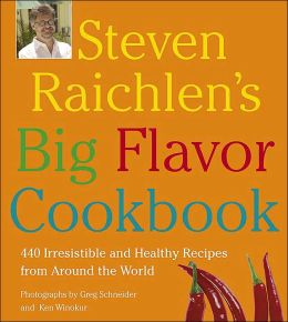 Steven Raichlen's Big Flavor Cookbook: More than 440 Healthy, Irresistible Recipes