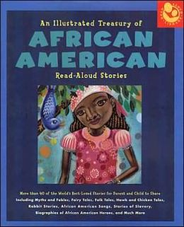 An Illustrated Treasury of African American Read-Aloud Stories: More than 40 of the World's Best-Loved Stories for Parent and Child to Share