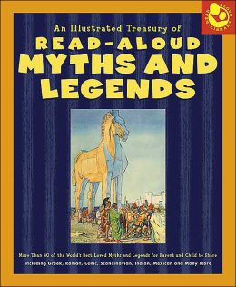 An Illustrated Treasury of Read-Aloud Myths and Legends: More than 40 of the World's Best-Loved Myths and Legends Including Greek, Roman, Celtic, Scandinavian, Indian, Mexican, and Many More