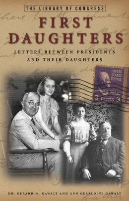 First Daughters: Letters Between U.S. Presidents and their Daughters