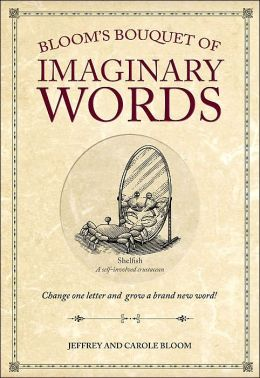 Bloom's Bouquet of Imaginary Words: Change One Letter and Grow a Brand New Word!