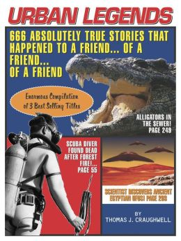 Urban Legends: 666 Absolutely True Stories That Happened to a Friend... of a Friend... of a Friend