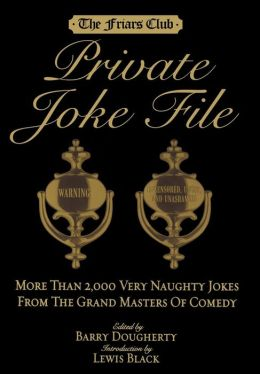 Friar's Club Private Joke File: More Than 2,000 Very Naughty Jokes from the Grand Masters of Comedy