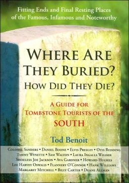 Where Are They Buried? How Did They Die?: A Guide for Tombstone Tourists of the South