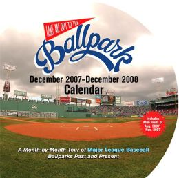 2008 Take Me Out To The Ballpark Wall Calendar