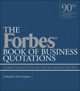The Forbes Book of Business Quotations: 10,000 Thoughts on the Business of Life
