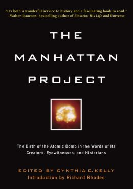 The Manhattan Project: The Birth of the Atomic Bomb by Its Creators, Eyewitnesses, and Historians