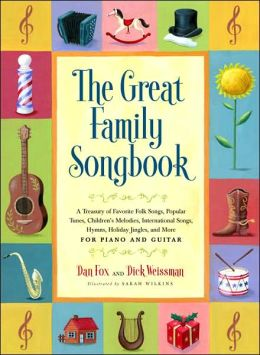 The Great Family Songbook: A Treasury of Favorite Folk Songs, Popular Tunes, Children's Melodies, International Songs, Hymns, Holiday Jingles and More for Piano and Guitar.