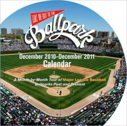 2011 Take Me Out to the Ballpark Wall Calendar
