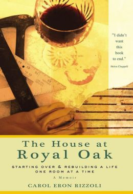 The House at Royal Oak: Starting Over and Rebuilding a Life One Room at a Time