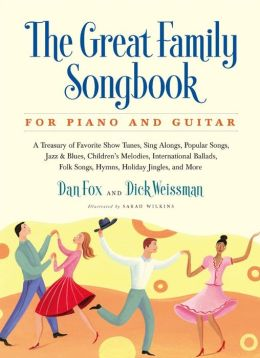 The Great Family Songbook: A Treasury of Favorite Show Tunes, Sing Alongs, Popular Songs, Jazz & Blues, Children's Melodies, International Ballads, Fplk Songs, Hymns, Holiday Jingles, and More for Piano and Guitar