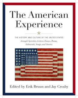 The American Experience: The History and Culture of the United States Through Speeches, Letters, Essays, Articles, Poems, Songs and Stories