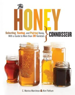 The Honey Connoisseur: Selecting, Tasting, and Pairing Honey, With a Guide to More Than 30 Varietals