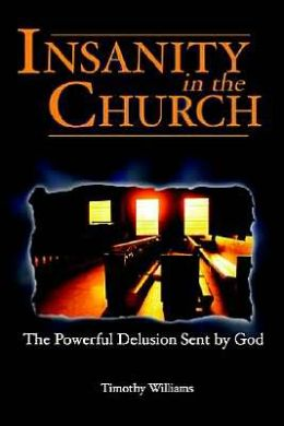 Insanity in the Church: The Powerful Delusion Sent by God