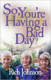 So, You're Having a Bad Day: How to Put a Smile on Yourself and Your Kids