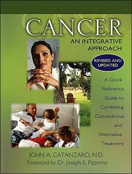 Cancer, an Integrative Approach (Second Edition, Revised and Updated): A Quick Reference Guide to Combining Conventional and Alternative Treatment