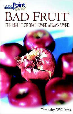 Bad Fruit: The Result of Once Saved Always Saved