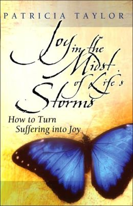Joy in the Midst of Life's Storms: How to Turn Suffering into Joy