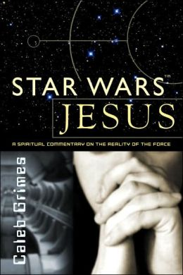 Star Wars Jesus: A Spiritual Commentary on the Reality of the Force