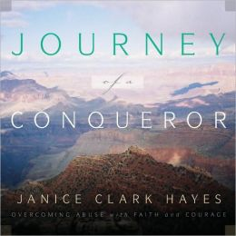 Journey of a Conqueror: Overcoming Abuse with Faith and Courage