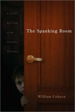 Spanking Room: A Child's Eye View of the Jehovah's Witnesses