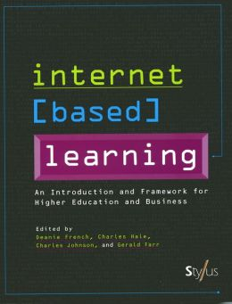 Internet Based Learning: A Framework for Higher Education and Business