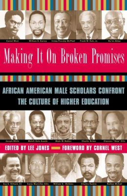 Making It on Broken Promises: African American Male Scholars Confront the Culture of Higher Education