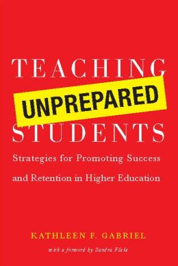 Teaching Unprepared Students: Strategies for Promoting Success and Retention in Higher Education