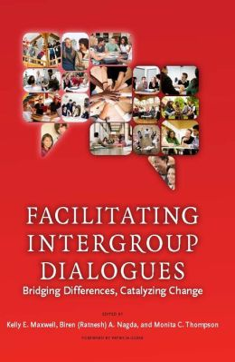 Facilitating Intergroup Dialogues: Bridging Differences, Catalyzing Change