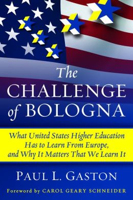 The Challenge of Bologna: What United States Higher Education Has to Learn from Europe, and Why It Matters That We Learn It