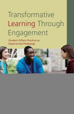 Transformative Learning Through Engagement: Student Affairs Practice as Experiential Pedagogy