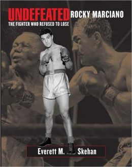 Undefeated: Rocky Marciano Fighter Who Refused to Lose
