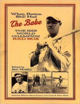 When Boston Still Had the Babe: The 1918 World Series Champion Red Sox